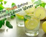 The Truth Behind Drinking Lemon Water