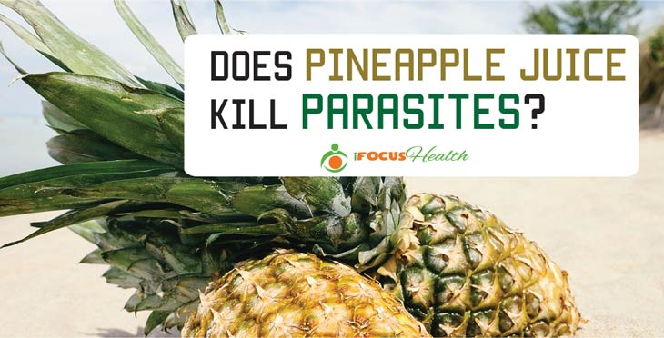 does pineapple juice kill parasites