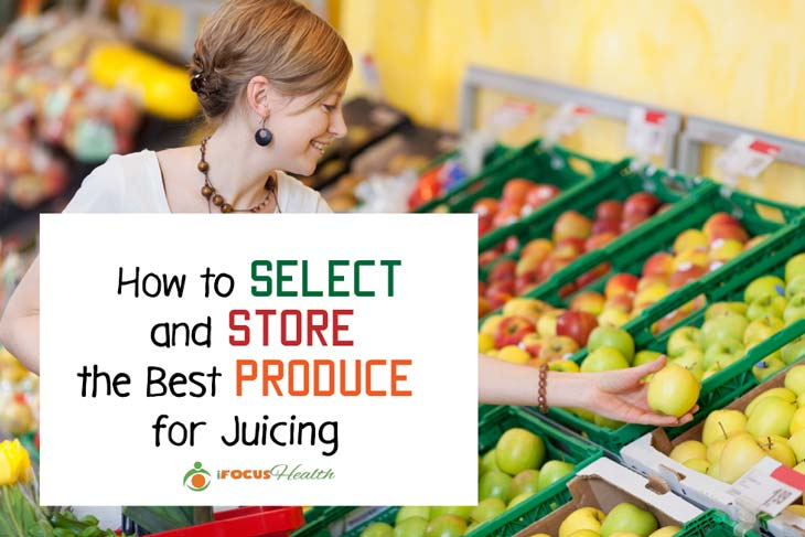 how to select and store produce for juicing