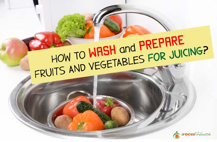 how to wash and prepare fruits and vegetables for juicing