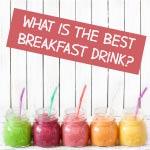best breakfast drink